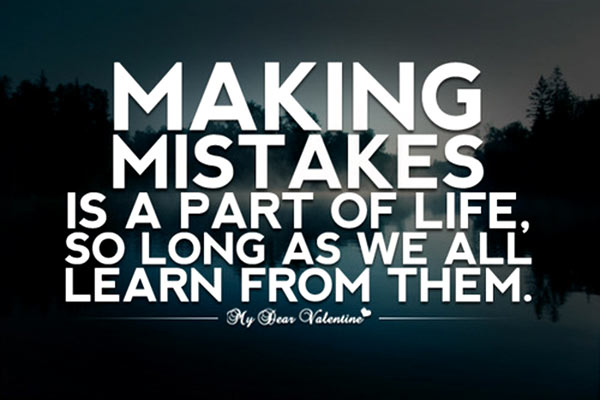 Making mistakes is a part of life, so long as we all learn from them.
